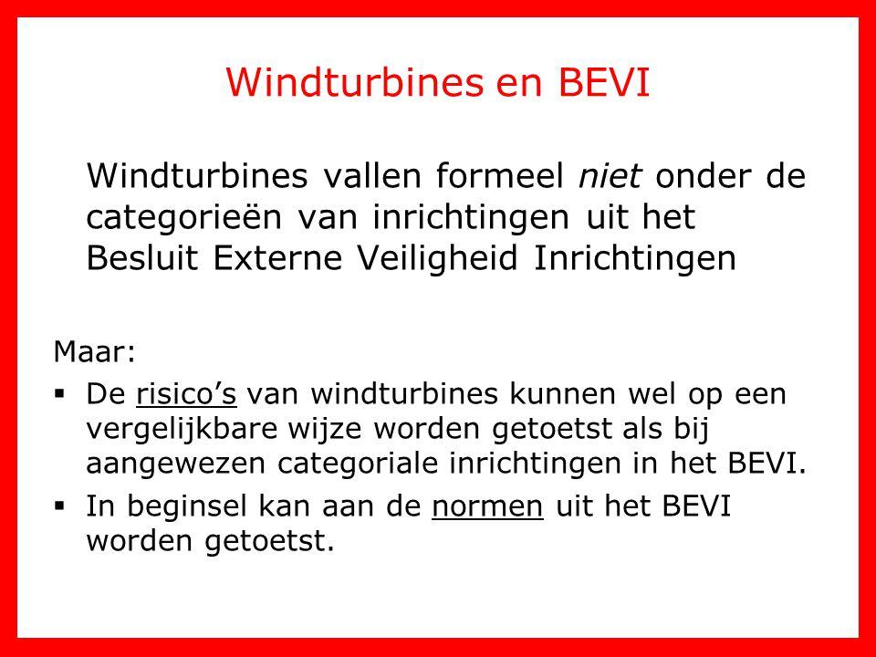 Windturbines en BEVI Windturbines vallen formeel niet onder de categorieën van inrichtingen uit het Besluit Externe Veiligheid Inrichtingen Maar:  De