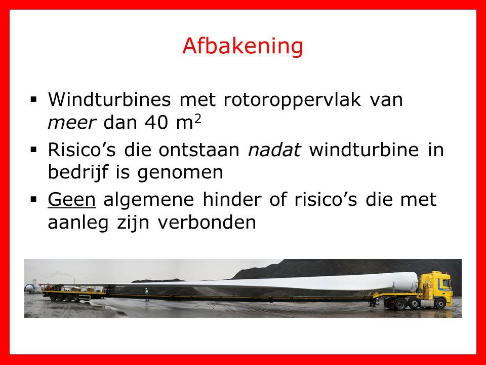 Afbakening  Windturbines met rotoroppervlak van meer dan 40 m 2  Risico's die ontstaan nadat windturbine in bedrijf is genomen  Geen algemene hinde