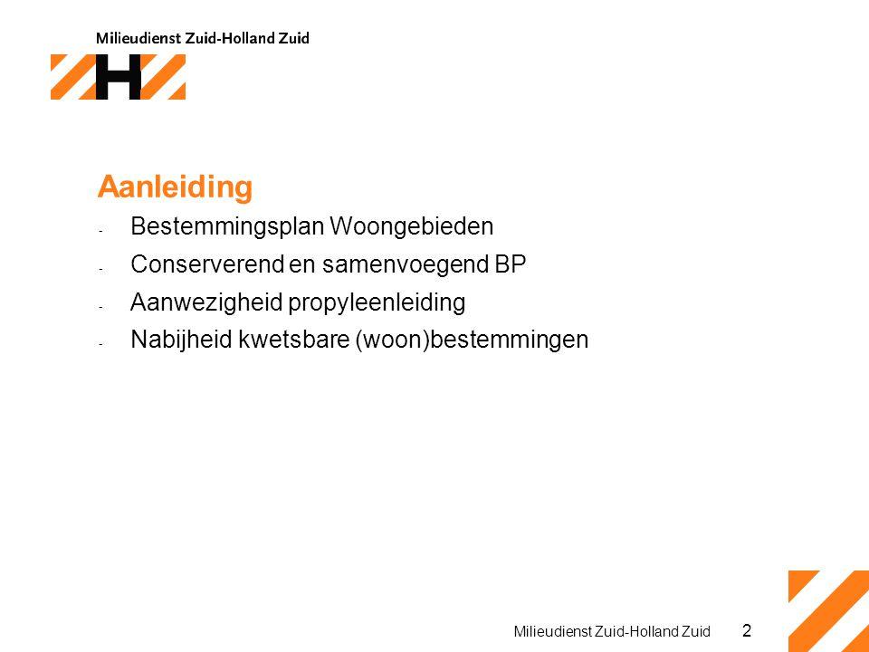 2 Milieudienst Zuid-Holland Zuid Aanleiding - Bestemmingsplan Woongebieden - Conserverend en samenvoegend BP - Aanwezigheid propyleenleiding - Nabijheid kwetsbare (woon)bestemmingen