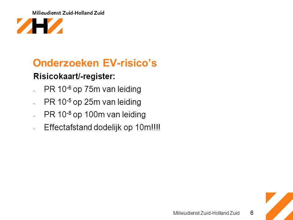 6 Milieudienst Zuid-Holland Zuid Onderzoeken EV-risico's Risicokaart/-register: - PR 10 -6 op 75m van leiding - PR 10 -5 op 25m van leiding - PR 10 -8 op 100m van leiding - Effectafstand dodelijk op 10m!!!!