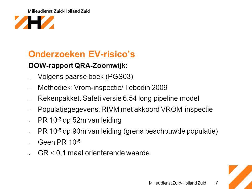7 Milieudienst Zuid-Holland Zuid Onderzoeken EV-risico's DOW-rapport QRA-Zoomwijk: - Volgens paarse boek (PGS03) - Methodiek: Vrom-inspectie/ Tebodin 2009 - Rekenpakket: Safeti versie 6.54 long pipeline model - Populatiegegevens: RIVM met akkoord VROM-inspectie - PR 10 -6 op 52m van leiding - PR 10 -8 op 90m van leiding (grens beschouwde populatie) - Geen PR 10 -5 - GR < 0,1 maal oriënterende waarde