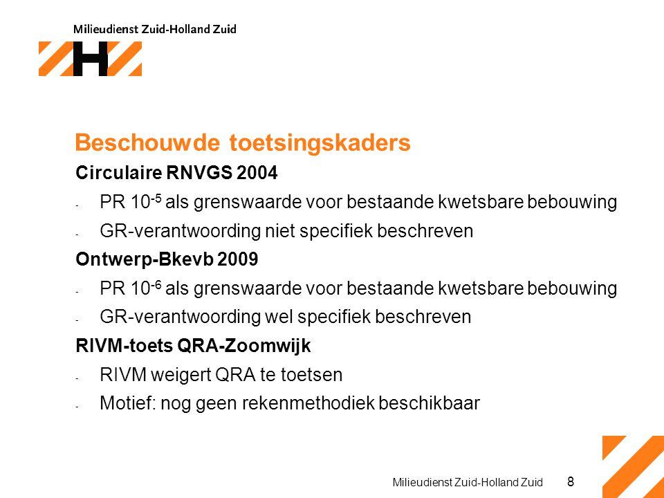 8 Milieudienst Zuid-Holland Zuid Beschouwde toetsingskaders Circulaire RNVGS 2004 - PR 10 -5 als grenswaarde voor bestaande kwetsbare bebouwing - GR-verantwoording niet specifiek beschreven Ontwerp-Bkevb 2009 - PR 10 -6 als grenswaarde voor bestaande kwetsbare bebouwing - GR-verantwoording wel specifiek beschreven RIVM-toets QRA-Zoomwijk - RIVM weigert QRA te toetsen - Motief: nog geen rekenmethodiek beschikbaar