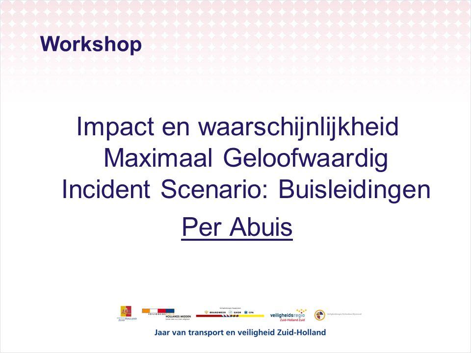 Workshop Impact en waarschijnlijkheid Maximaal Geloofwaardig Incident Scenario: Buisleidingen Per Abuis