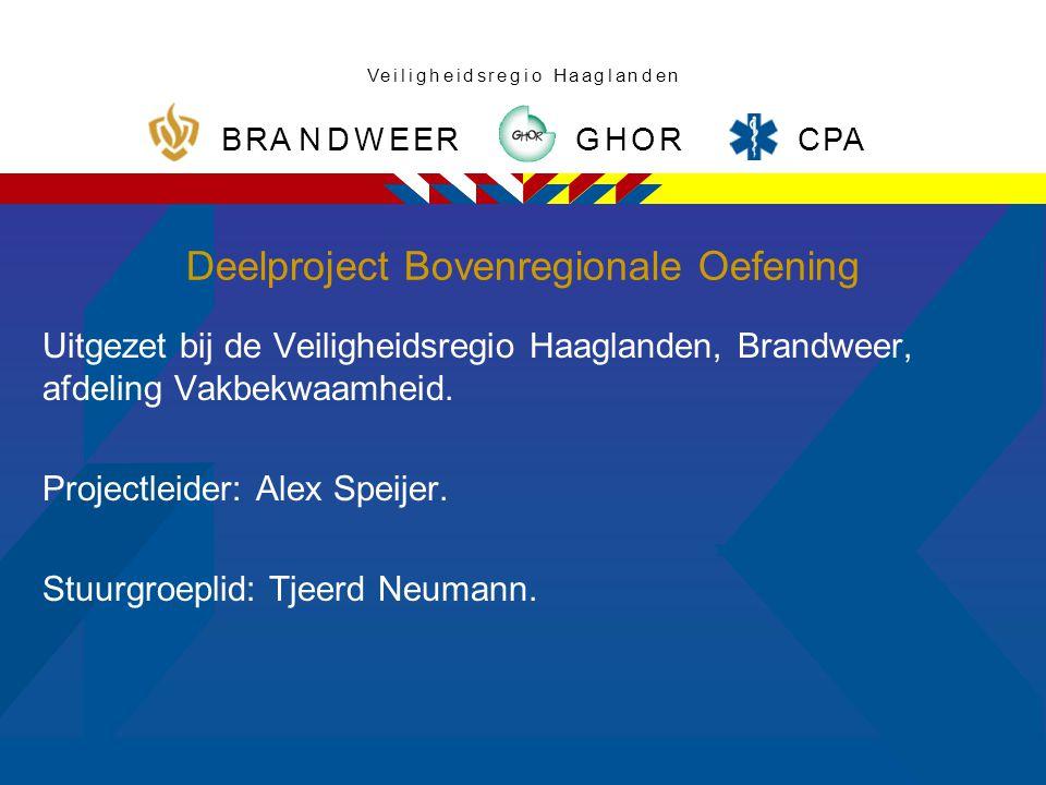 CPA ROHG RBRANDWEE nVeiiiilgglheeeddsrgoHaaan Deelproject Bovenregionale Oefening Uitgezet bij de Veiligheidsregio Haaglanden, Brandweer, afdeling Vakbekwaamheid.