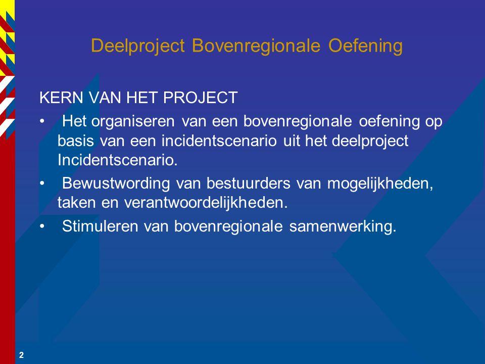 2 Deelproject Bovenregionale Oefening KERN VAN HET PROJECT Het organiseren van een bovenregionale oefening op basis van een incidentscenario uit het deelproject Incidentscenario.