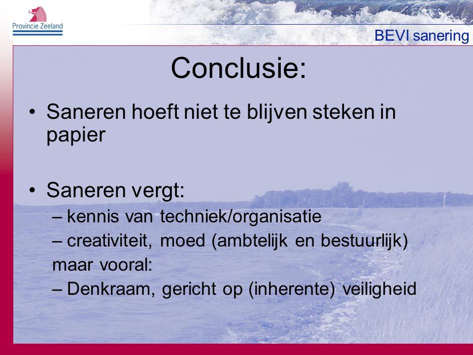 BEVI sanering Conclusie: Saneren hoeft niet te blijven steken in papier Saneren vergt: –kennis van techniek/organisatie –creativiteit, moed (ambtelijk en bestuurlijk) maar vooral: –Denkraam, gericht op (inherente) veiligheid