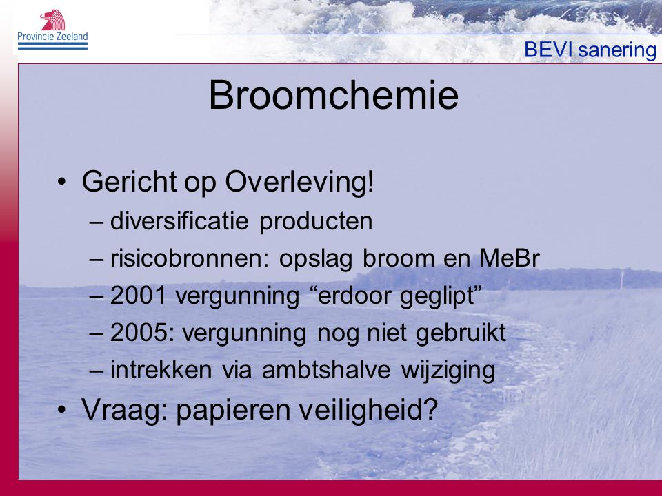 """BEVI sanering Broomchemie Gericht op Overleving! –diversificatie producten –risicobronnen: opslag broom en MeBr –2001 vergunning """"erdoor geglipt"""" –200"""