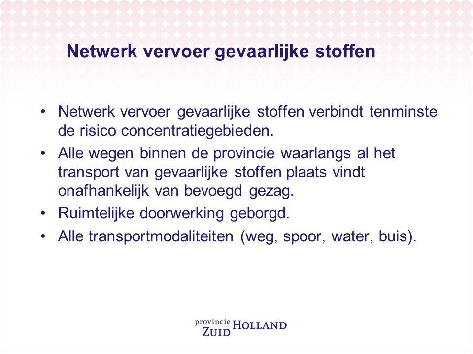 Netwerk vervoer gevaarlijke stoffen Netwerk vervoer gevaarlijke stoffen verbindt tenminste de risico concentratiegebieden.