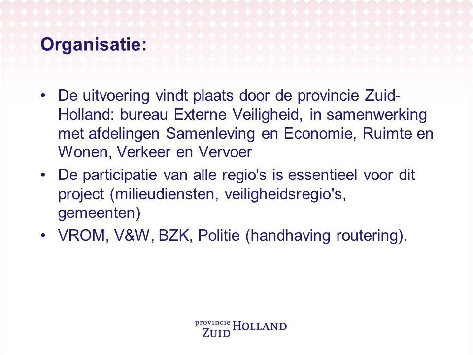 Organisatie: De uitvoering vindt plaats door de provincie Zuid- Holland: bureau Externe Veiligheid, in samenwerking met afdelingen Samenleving en Economie, Ruimte en Wonen, Verkeer en Vervoer De participatie van alle regio s is essentieel voor dit project (milieudiensten, veiligheidsregio s, gemeenten) VROM, V&W, BZK, Politie (handhaving routering).