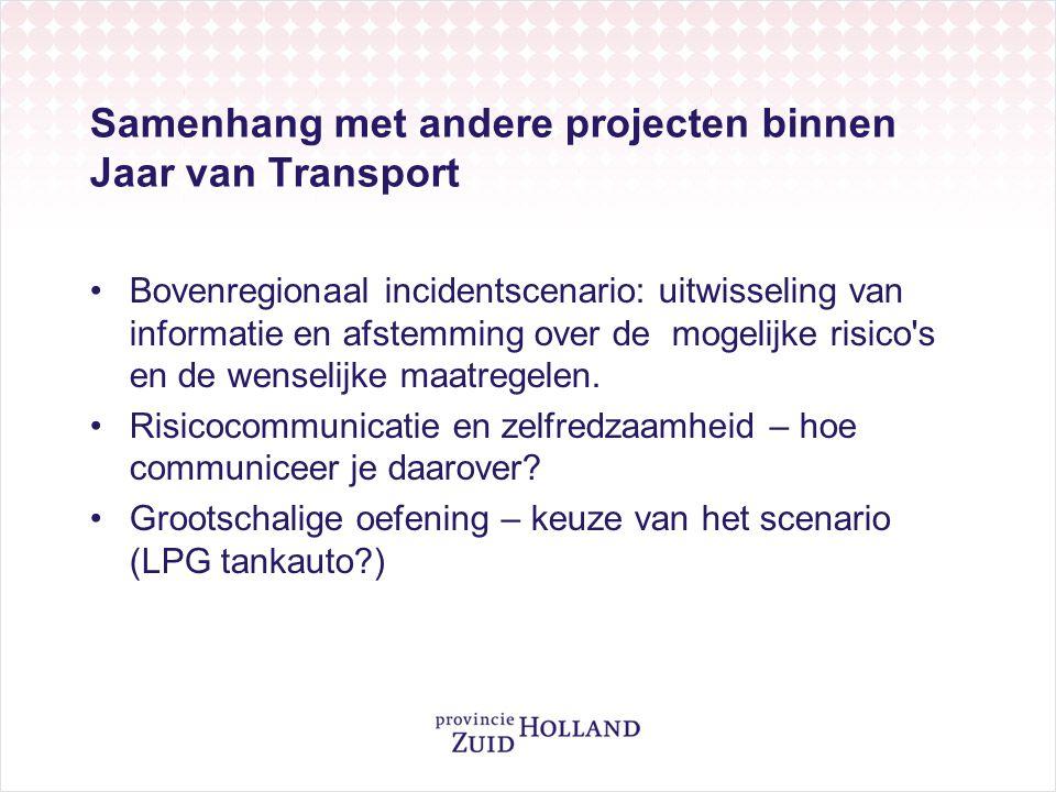 Samenhang met andere projecten binnen Jaar van Transport Bovenregionaal incidentscenario: uitwisseling van informatie en afstemming over de mogelijke risico s en de wenselijke maatregelen.