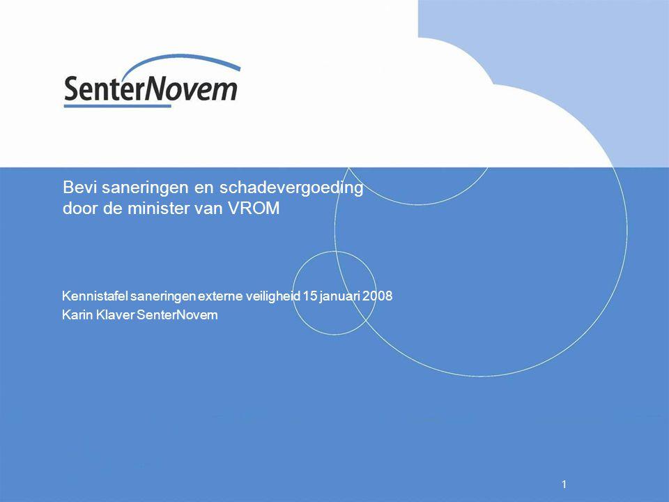 1 Bevi saneringen en schadevergoeding door de minister van VROM Kennistafel saneringen externe veiligheid 15 januari 2008 Karin Klaver SenterNovem