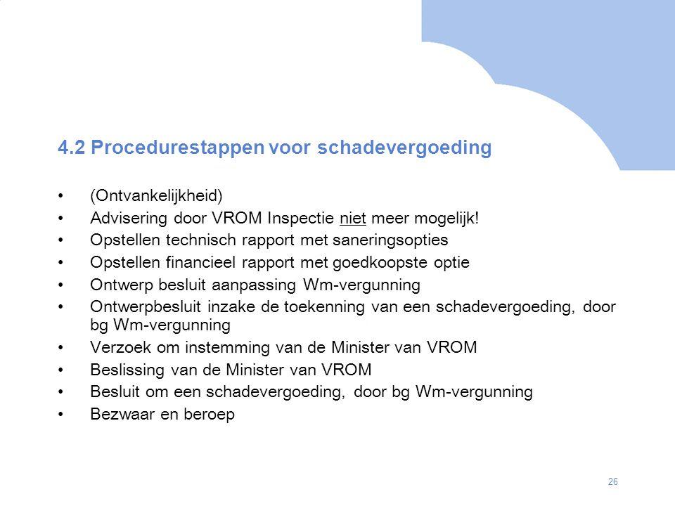 26 4.2 Procedurestappen voor schadevergoeding (Ontvankelijkheid) Advisering door VROM Inspectie niet meer mogelijk! Opstellen technisch rapport met sa