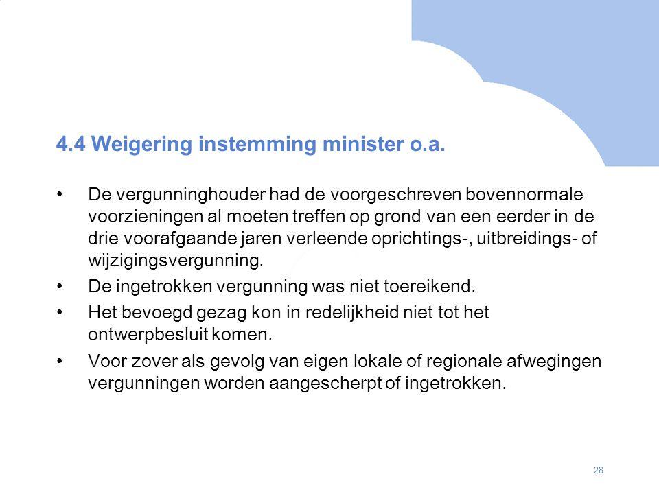 28 4.4 Weigering instemming minister o.a. De vergunninghouder had de voorgeschreven bovennormale voorzieningen al moeten treffen op grond van een eerd