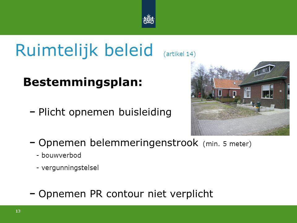 13 Ruimtelijk beleid (artikel 14) Bestemmingsplan: Plicht opnemen buisleiding Opnemen belemmeringenstrook (min. 5 meter) - bouwverbod - vergunningstel