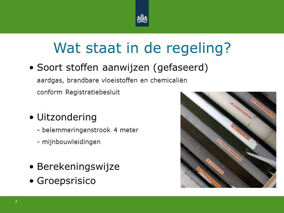 7 Wat staat in de regeling? Soort stoffen aanwijzen (gefaseerd) aardgas, brandbare vloeistoffen en chemicaliën conform Registratiebesluit Uitzondering