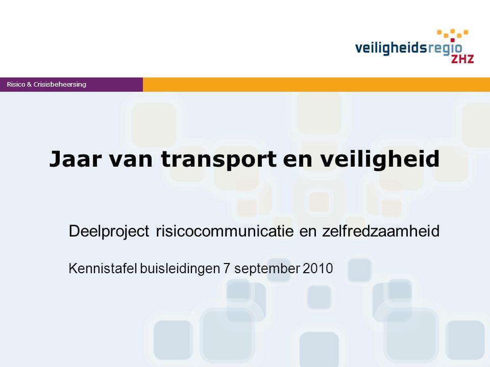 Jaar van transport en veiligheid Risico & Crisisbeheersing Deelproject risicocommunicatie en zelfredzaamheid Kennistafel buisleidingen 7 september 2010