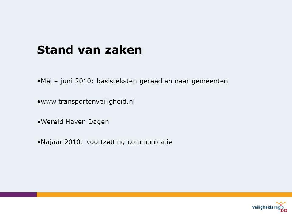 Stand van zaken Mei – juni 2010: basisteksten gereed en naar gemeenten www.transportenveiligheid.nl Wereld Haven Dagen Najaar 2010: voortzetting communicatie