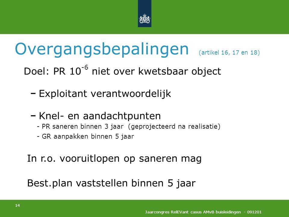 14 Jaarcongres RelEVant casus AMvB buisleidingen - 091201 Overgangsbepalingen (artikel 16, 17 en 18) Doel: PR 10 -6 niet over kwetsbaar object Exploit