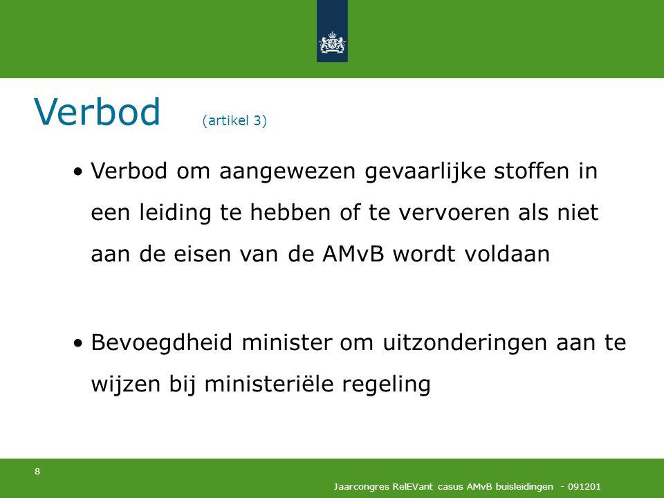 8 Jaarcongres RelEVant casus AMvB buisleidingen - 091201 Verbod (artikel 3) Verbod om aangewezen gevaarlijke stoffen in een leiding te hebben of te ve