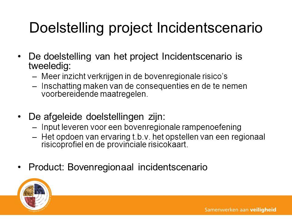 Doelstelling project Incidentscenario De doelstelling van het project Incidentscenario is tweeledig: –Meer inzicht verkrijgen in de bovenregionale risico's –Inschatting maken van de consequenties en de te nemen voorbereidende maatregelen.