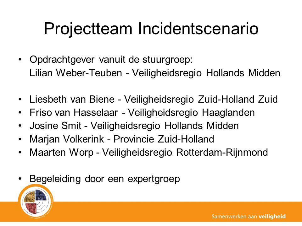 Projectteam Incidentscenario Opdrachtgever vanuit de stuurgroep: Lilian Weber-Teuben - Veiligheidsregio Hollands Midden Liesbeth van Biene - Veiligheidsregio Zuid-Holland Zuid Friso van Hasselaar - Veiligheidsregio Haaglanden Josine Smit - Veiligheidsregio Hollands Midden Marjan Volkerink - Provincie Zuid-Holland Maarten Worp - Veiligheidsregio Rotterdam-Rijnmond Begeleiding door een expertgroep