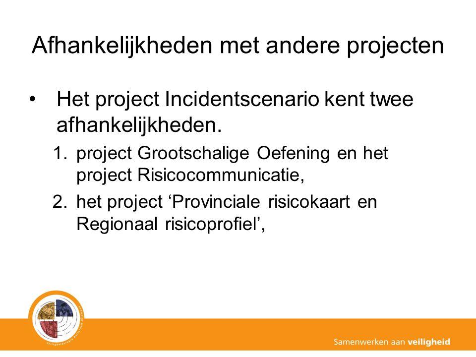 Afhankelijkheden met andere projecten Het project Incidentscenario kent twee afhankelijkheden. 1.project Grootschalige Oefening en het project Risicoc