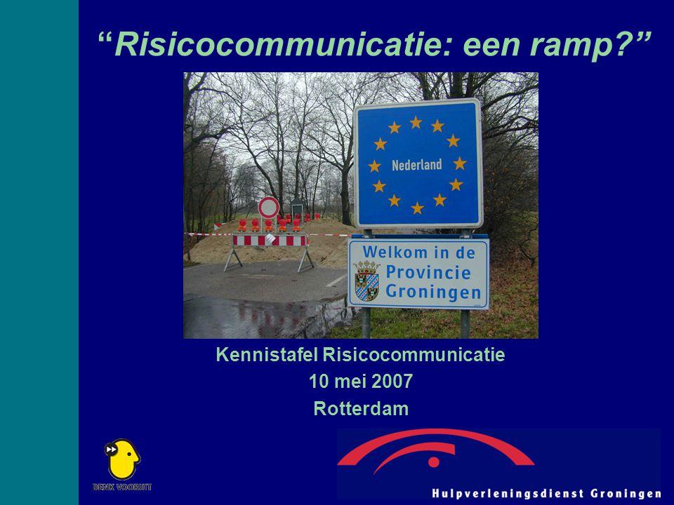 Risicocommunicatie: een ramp Kennistafel Risicocommunicatie 10 mei 2007 Rotterdam