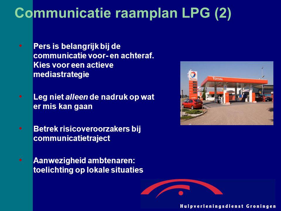 Communicatie raamplan LPG (2) Pers is belangrijk bij de communicatie voor- en achteraf. Kies voor een actieve mediastrategie Leg niet alleen de nadruk