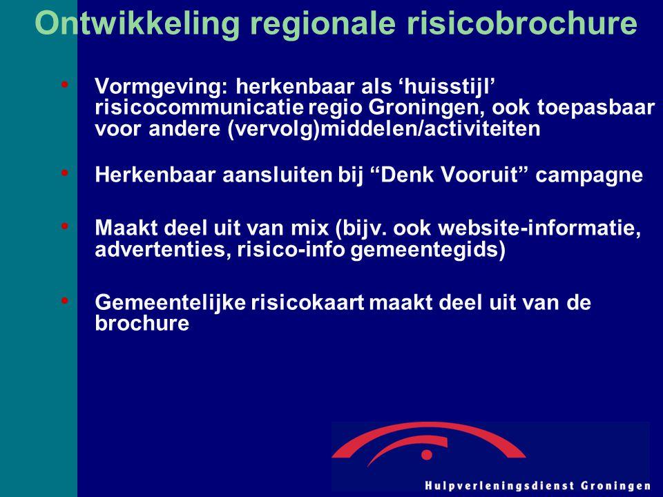 Ontwikkeling regionale risicobrochure Vormgeving: herkenbaar als 'huisstijl' risicocommunicatie regio Groningen, ook toepasbaar voor andere (vervolg)middelen/activiteiten Herkenbaar aansluiten bij Denk Vooruit campagne Maakt deel uit van mix (bijv.