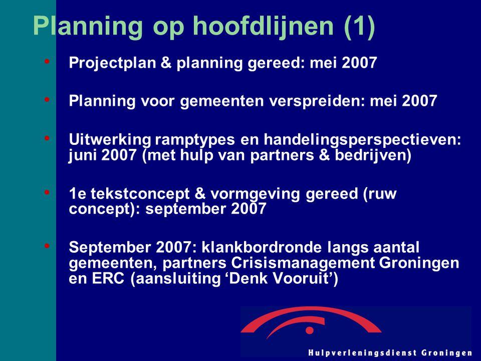 Planning op hoofdlijnen (1) Projectplan & planning gereed: mei 2007 Planning voor gemeenten verspreiden: mei 2007 Uitwerking ramptypes en handelingspe