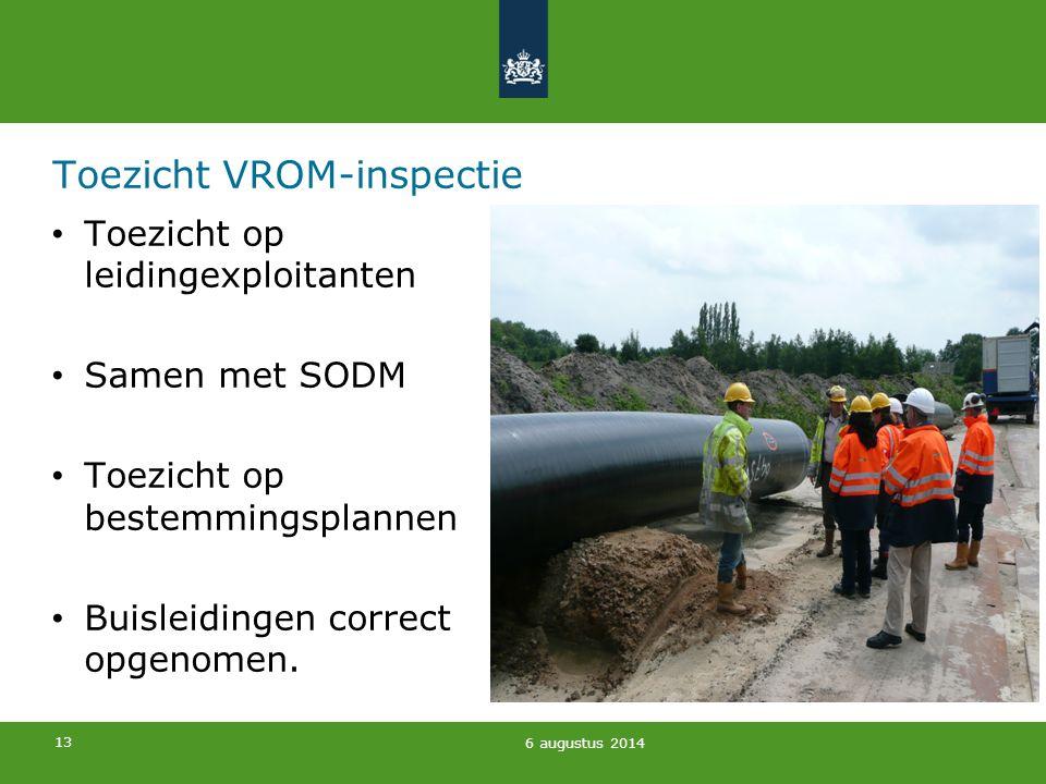 13 Toezicht VROM-inspectie Toezicht op leidingexploitanten Samen met SODM Toezicht op bestemmingsplannen Buisleidingen correct opgenomen. 6 augustus 2