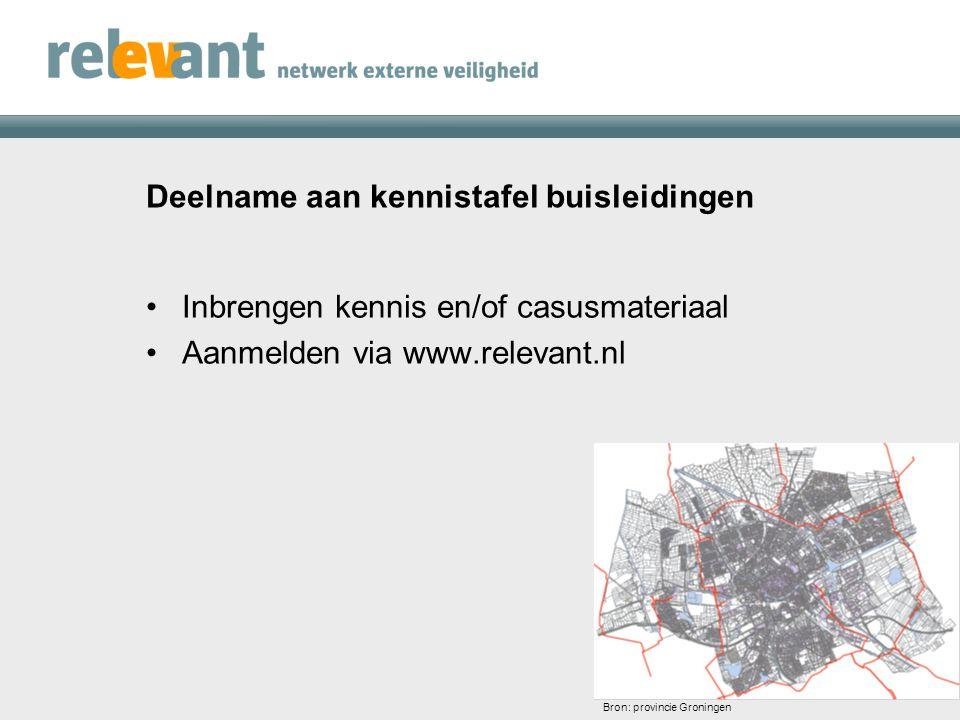 Deelname aan kennistafel buisleidingen Inbrengen kennis en/of casusmateriaal Aanmelden via www.relevant.nl Bron: provincie Groningen