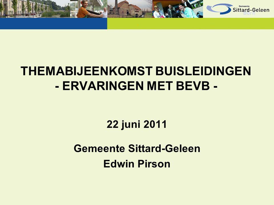 THEMABIJEENKOMST BUISLEIDINGEN - ERVARINGEN MET BEVB - 22 juni 2011 Gemeente Sittard-Geleen Edwin Pirson