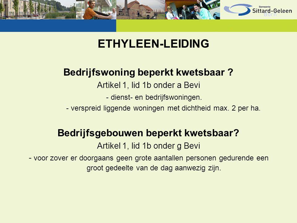 ETHYLEEN-LEIDING Bedrijfswoning beperkt kwetsbaar ? Artikel 1, lid 1b onder a Bevi - dienst- en bedrijfswoningen. - verspreid liggende woningen met di