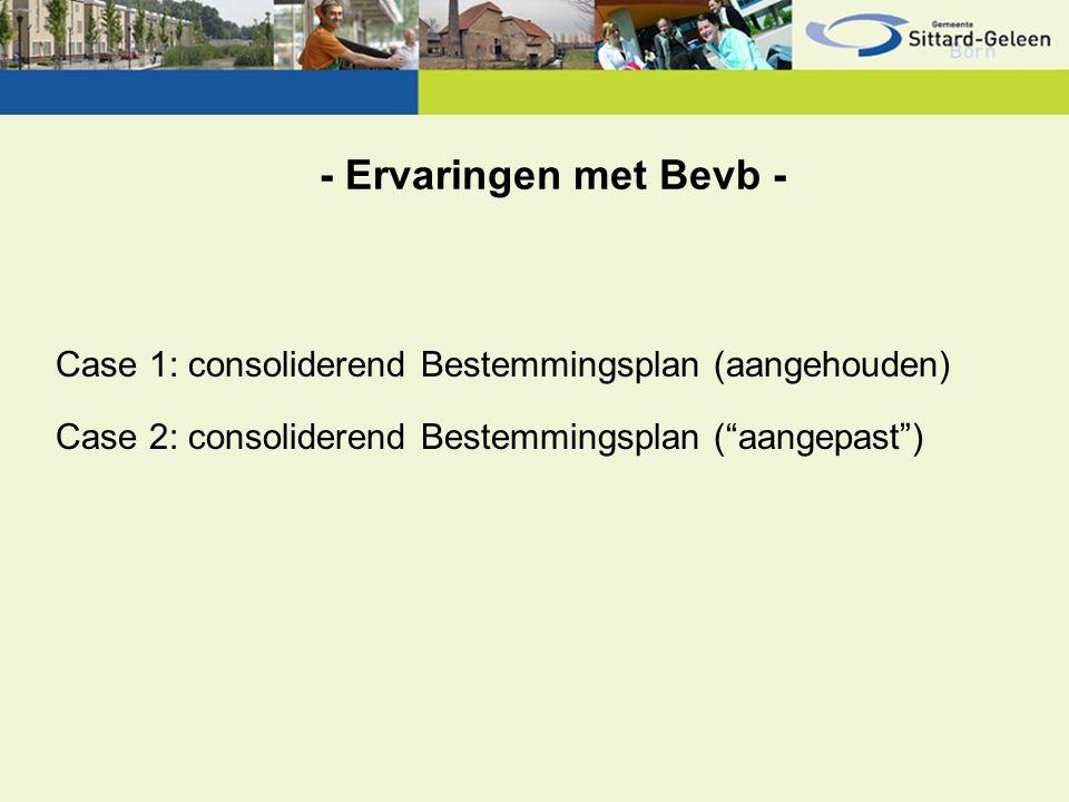 """- Ervaringen met Bevb - Case 1: consoliderend Bestemmingsplan (aangehouden) Case 2: consoliderend Bestemmingsplan (""""aangepast"""")"""
