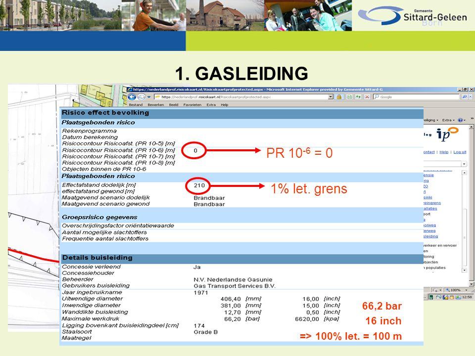 1. GASLEIDING 66,2 bar 16 inch => 100% let. = 100 m PR 10 -6 = 0 1% let. grens