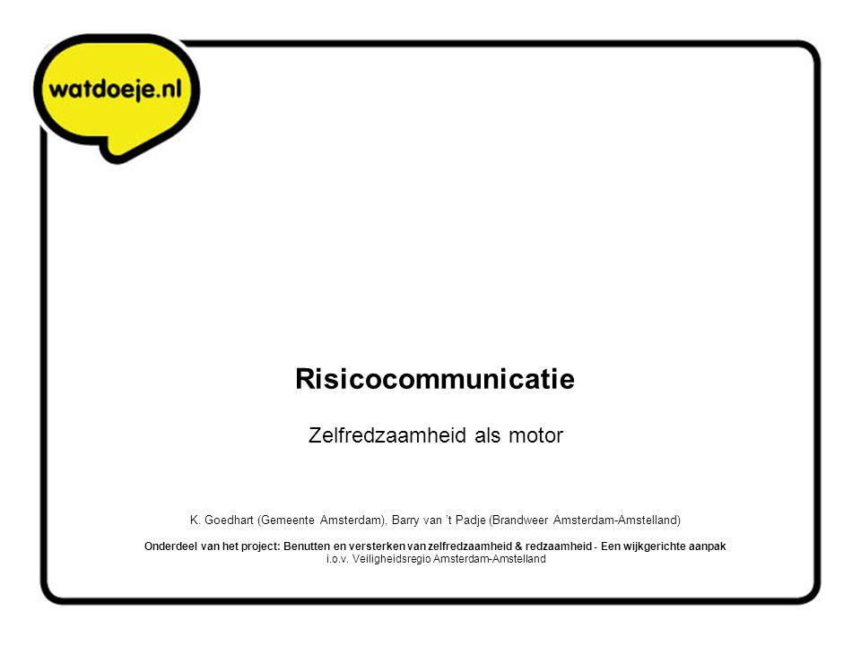 Risicocommunicatie Zelfredzaamheid als motor K. Goedhart (Gemeente Amsterdam), Barry van 't Padje (Brandweer Amsterdam-Amstelland) Onderdeel van het p