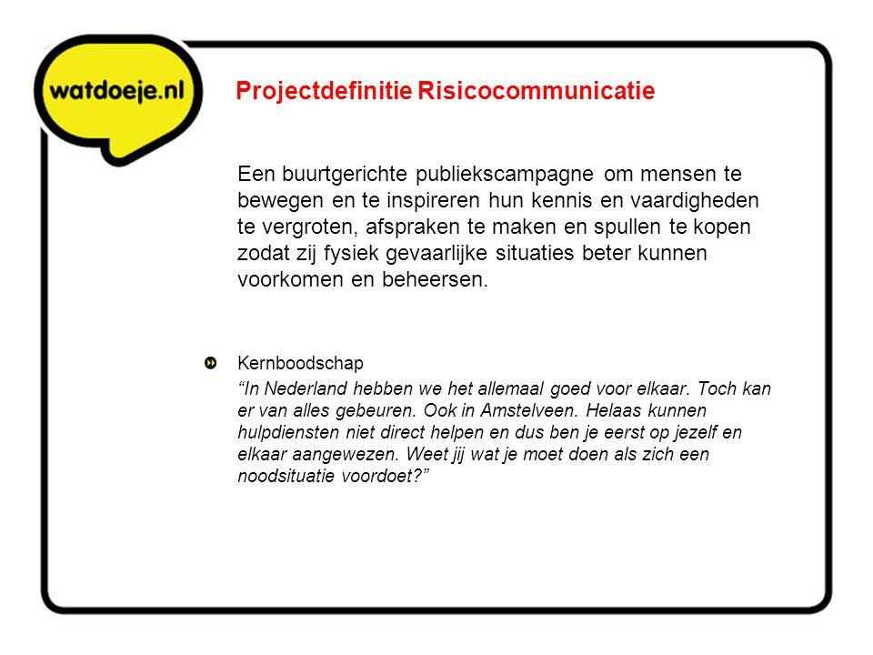 Projectdefinitie Risicocommunicatie Een buurtgerichte publiekscampagne om mensen te bewegen en te inspireren hun kennis en vaardigheden te vergroten,