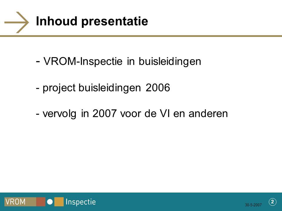 30-5-2007 2 Inhoud presentatie - VROM-Inspectie in buisleidingen - project buisleidingen 2006 - vervolg in 2007 voor de VI en anderen