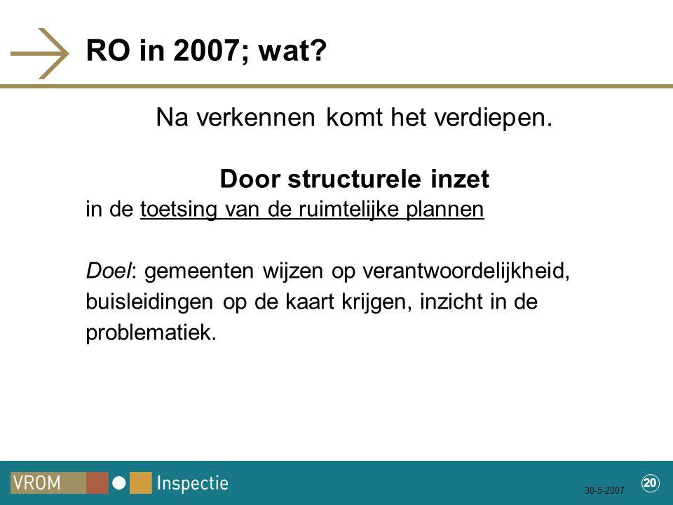 30-5-2007 20 RO in 2007; wat. Na verkennen komt het verdiepen.