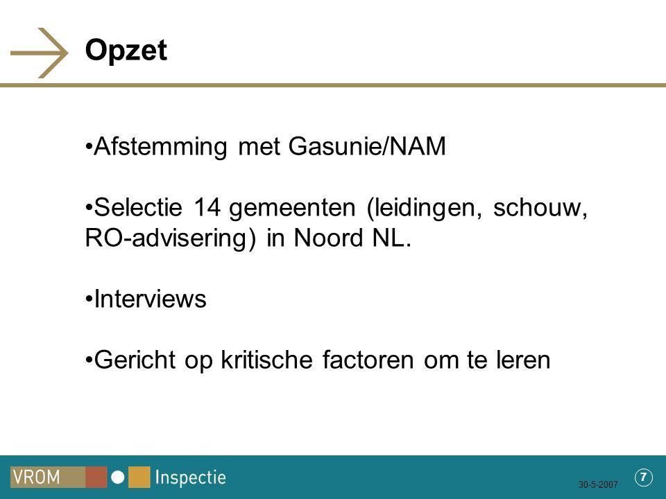 30-5-2007 7 Opzet Afstemming met Gasunie/NAM Selectie 14 gemeenten (leidingen, schouw, RO-advisering) in Noord NL.