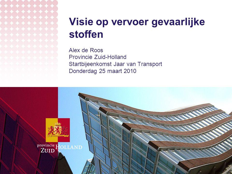 Visie op vervoer gevaarlijke stoffen Alex de Roos Provincie Zuid-Holland Startbijeenkomst Jaar van Transport Donderdag 25 maart 2010