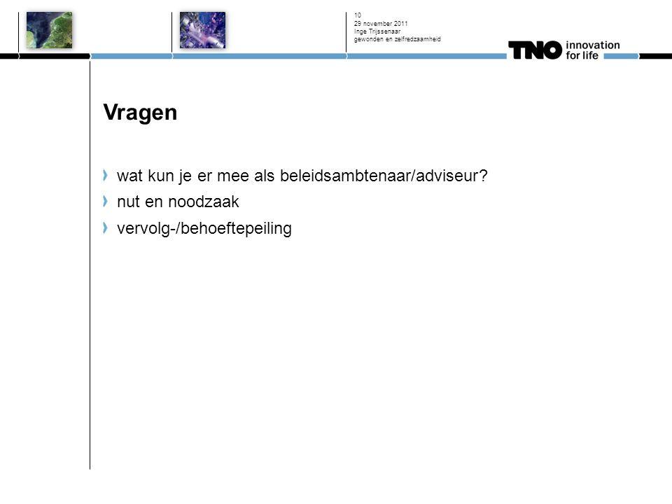 Vragen wat kun je er mee als beleidsambtenaar/adviseur? nut en noodzaak vervolg-/behoeftepeiling 29 november 2011 Inge Trijssenaar gewonden en zelfred