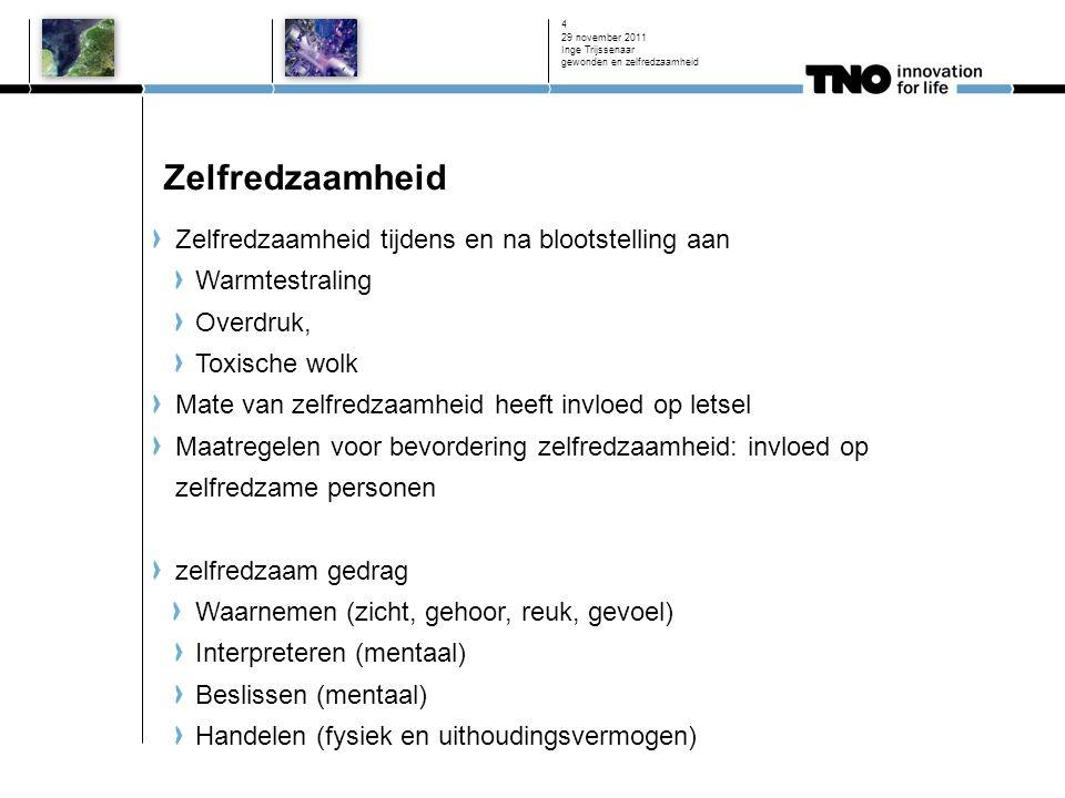 29 november 2011 Inge Trijssenaar gewonden en zelfredzaamheid 4 Zelfredzaamheid Zelfredzaamheid tijdens en na blootstelling aan Warmtestraling Overdru