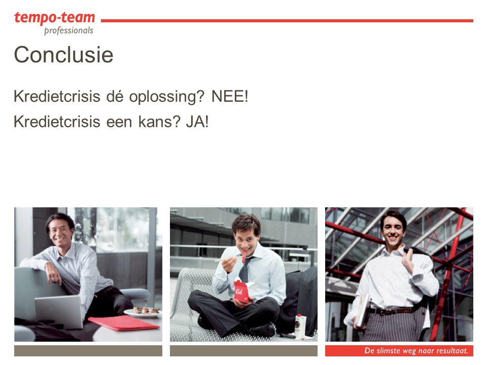 Conclusie Kredietcrisis dé oplossing? NEE! Kredietcrisis een kans? JA!
