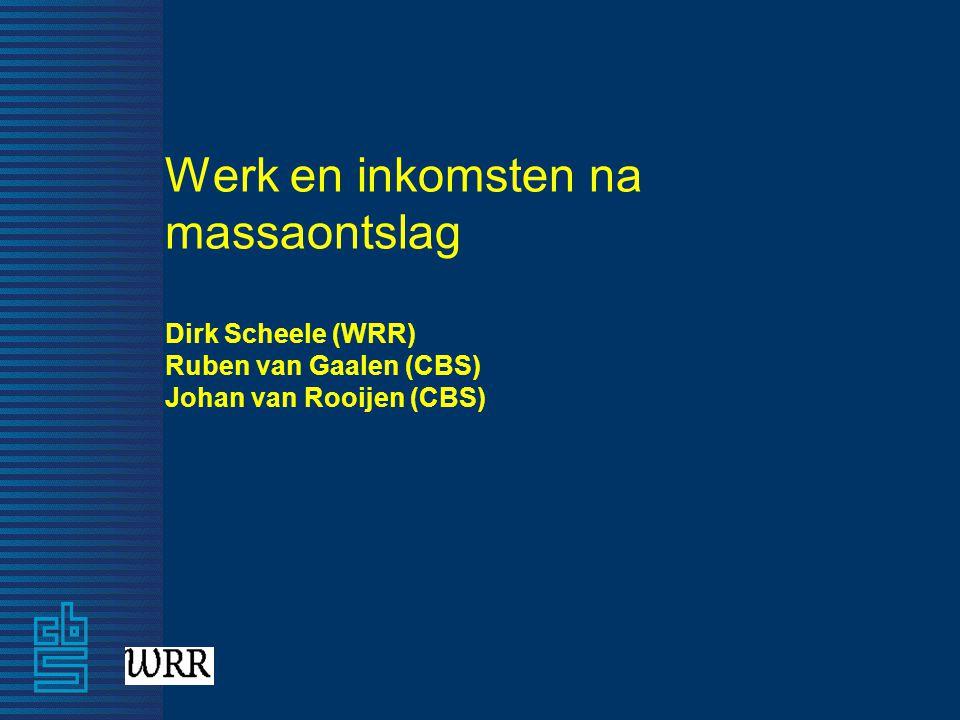 Werk en inkomsten na massaontslag Dirk Scheele (WRR) Ruben van Gaalen (CBS) Johan van Rooijen (CBS)
