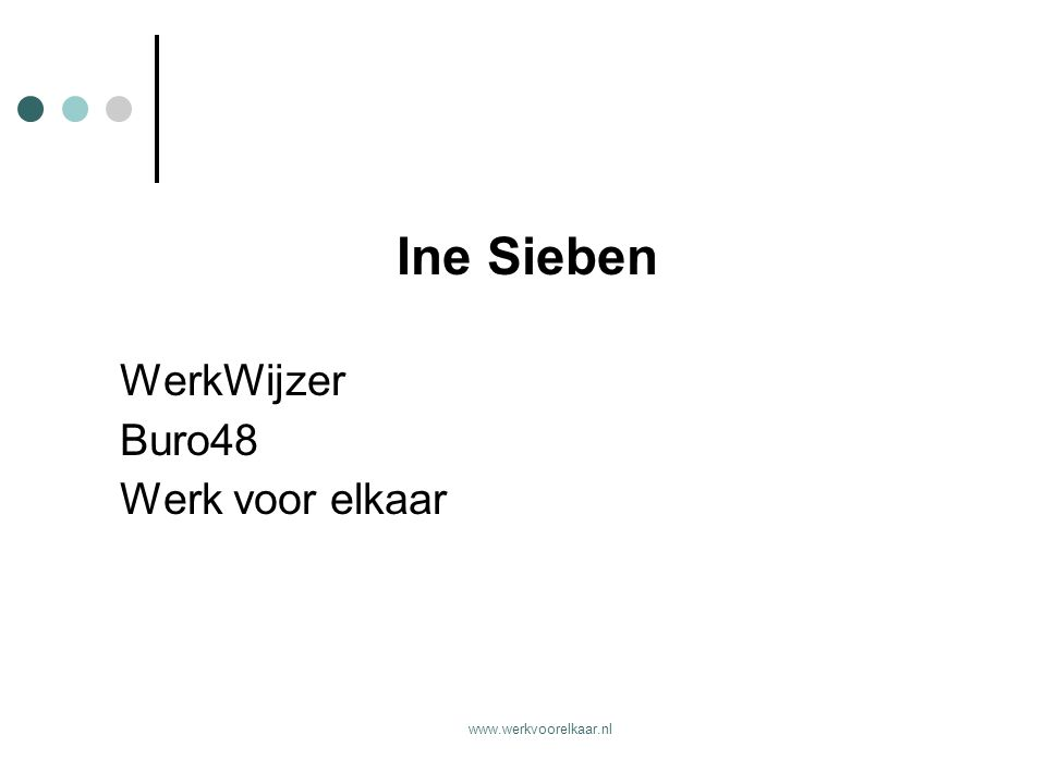 www.werkvoorelkaar.nl Ine Sieben WerkWijzer Buro48 Werk voor elkaar