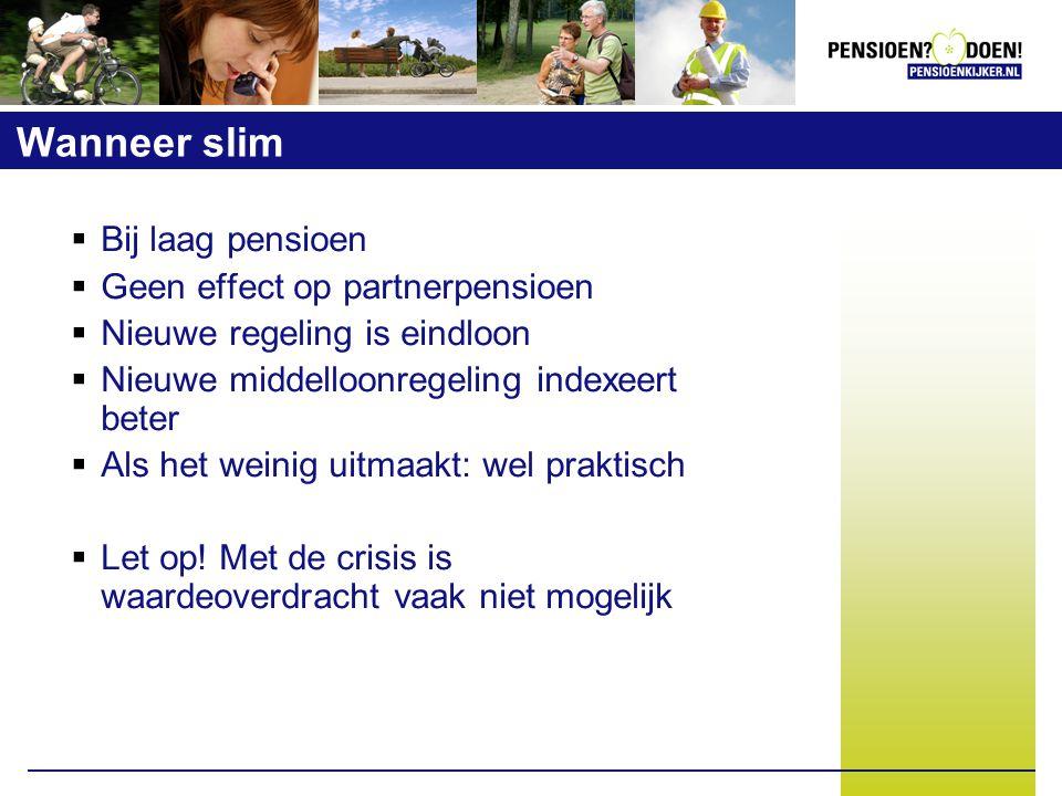 Wanneer slim  Bij laag pensioen  Geen effect op partnerpensioen  Nieuwe regeling is eindloon  Nieuwe middelloonregeling indexeert beter  Als het