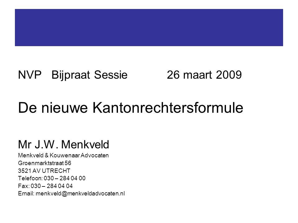 NVP Bijpraat Sessie26 maart 2009 De nieuwe Kantonrechtersformule Mr J.W.