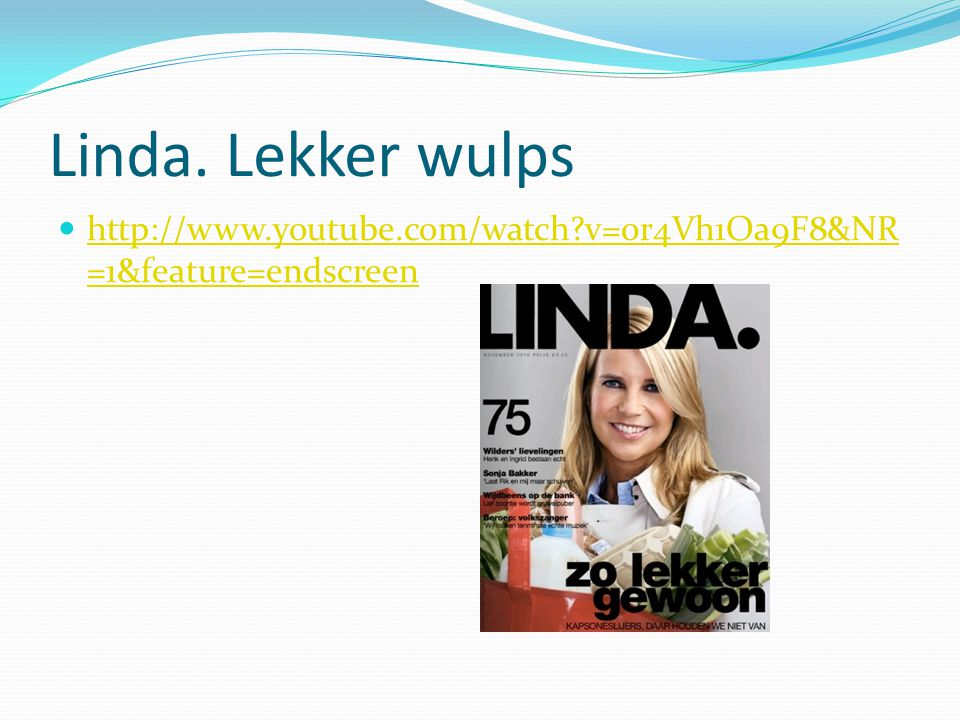 Linda. Lekker wulps http://www.youtube.com/watch?v=0r4Vh1Oa9F8&NR =1&feature=endscreen http://www.youtube.com/watch?v=0r4Vh1Oa9F8&NR =1&feature=endscr